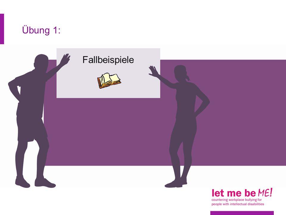 Übung 1: Fallbeispiele Arbeitsblätter 16 bis 22 Mobbing: Fallbeispiele 1 bis 8