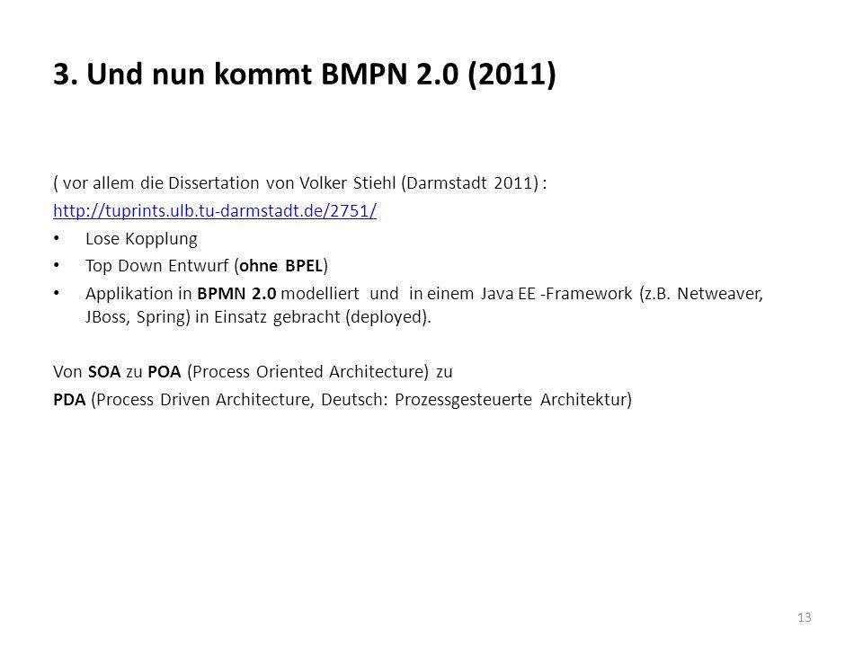 3. Und nun kommt BMPN 2.0 (2011) ( vor allem die Dissertation von Volker Stiehl (Darmstadt 2011) : http://tuprints.ulb.tu-darmstadt.de/2751/