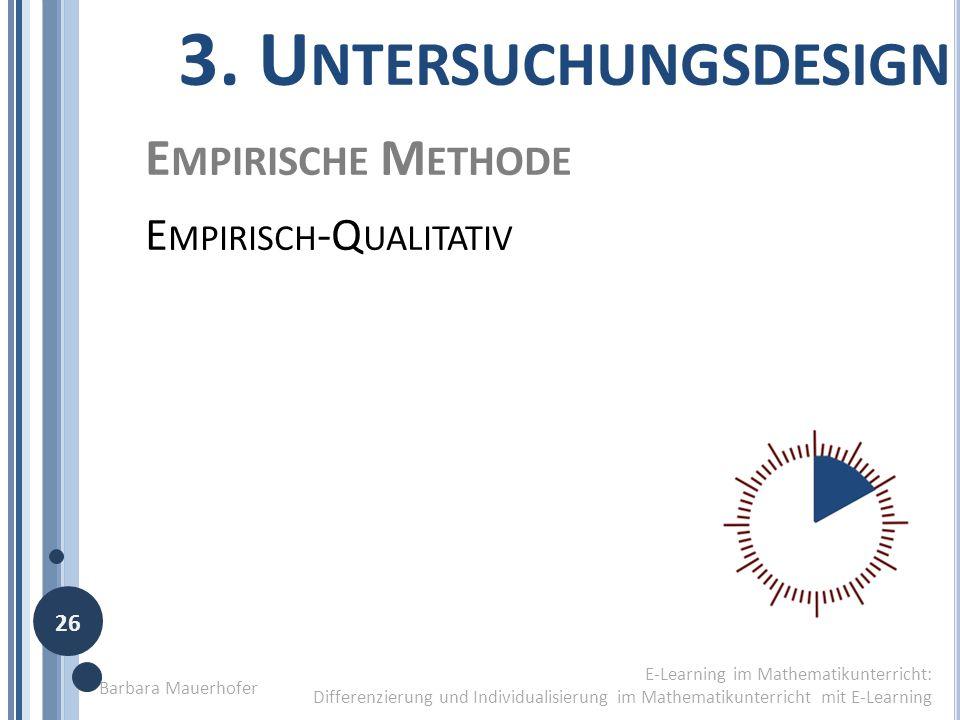 3. Untersuchungsdesign Empirische Methode Empirisch-Qualitativ 26