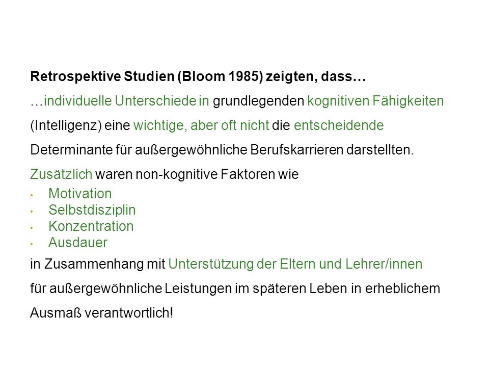 Retrospektive Studien (Bloom 1985) zeigten, dass…