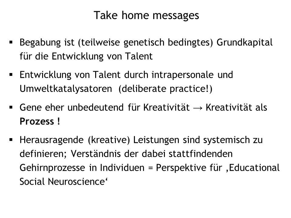 Take home messages Begabung ist (teilweise genetisch bedingtes) Grundkapital für die Entwicklung von Talent.