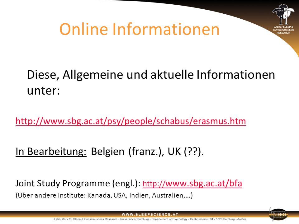 Online Informationen Diese, Allgemeine und aktuelle Informationen unter: http://www.sbg.ac.at/psy/people/schabus/erasmus.htm.