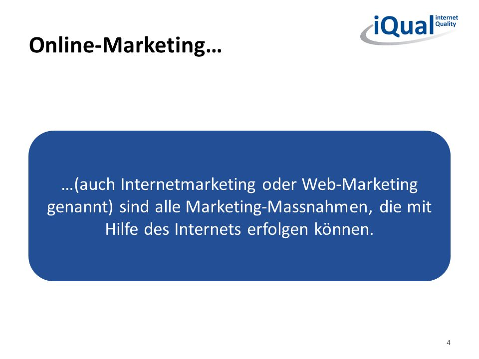 Online-Marketing… …(auch Internetmarketing oder Web-Marketing genannt) sind alle Marketing-Massnahmen, die mit Hilfe des Internets erfolgen können.