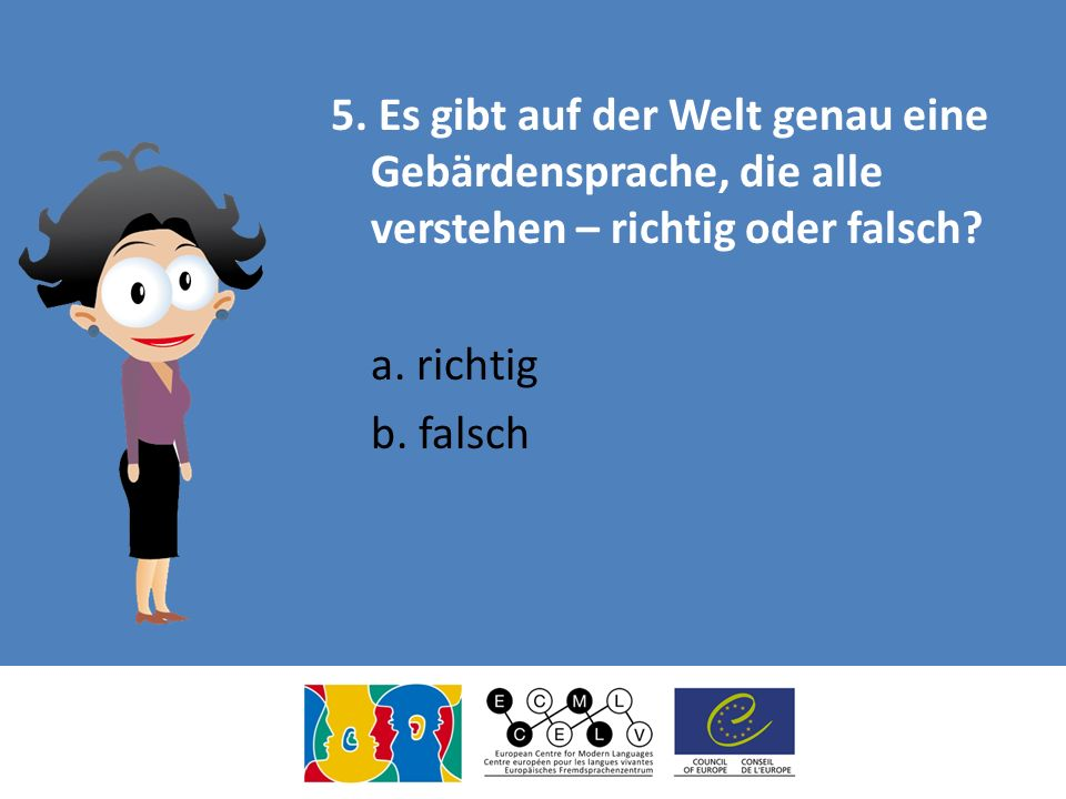 5. Es gibt auf der Welt genau eine Gebärdensprache, die alle verstehen – richtig oder falsch.