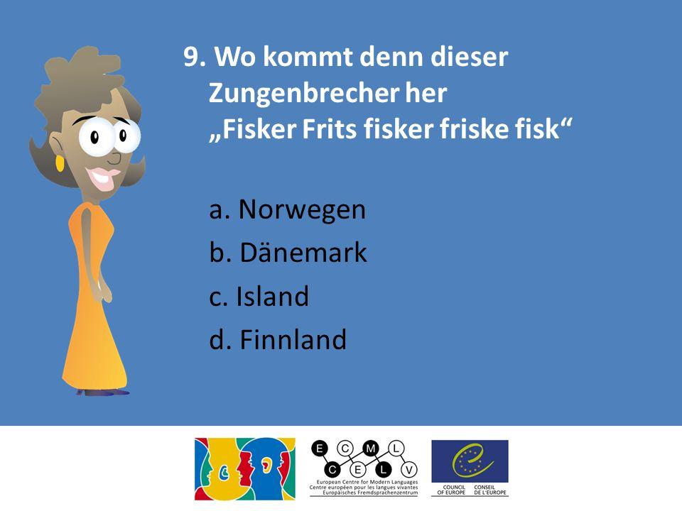"""9. Wo kommt denn dieser Zungenbrecher her """"Fisker Frits fisker friske fisk a."""