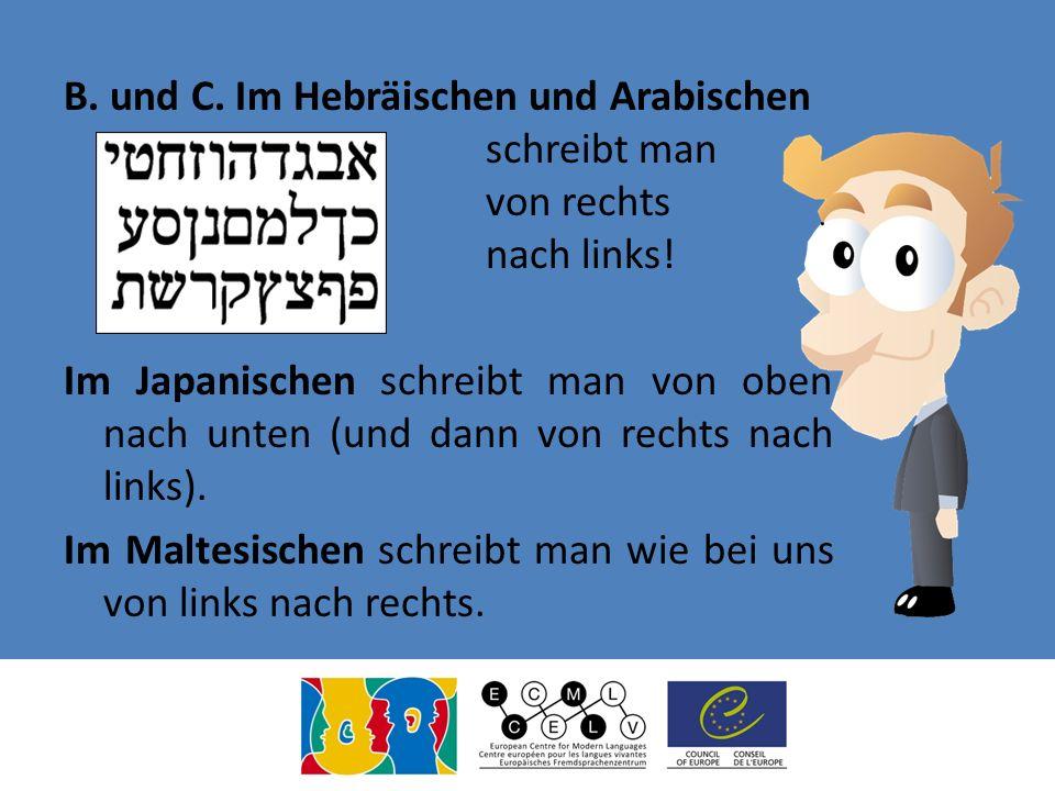 B. und C. Im Hebräischen und Arabischen schreibt man von rechts nach links.