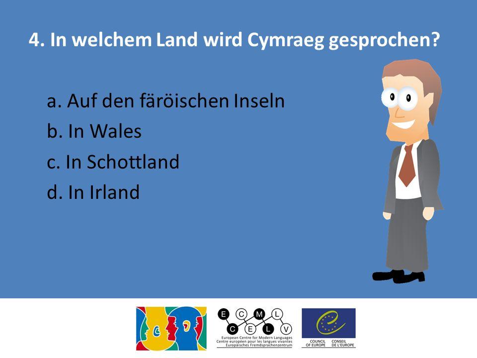4. In welchem Land wird Cymraeg gesprochen. a