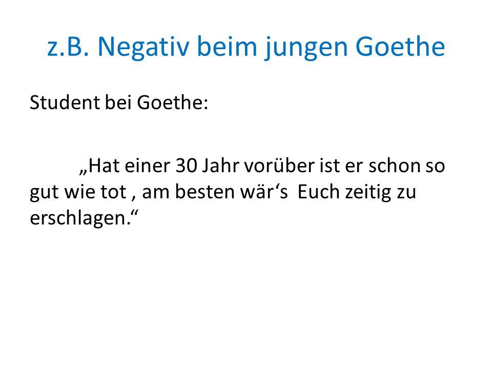 z.B. Negativ beim jungen Goethe