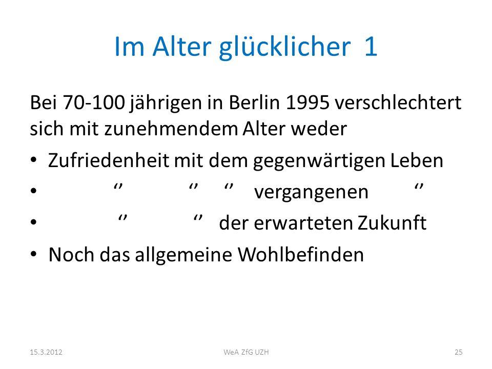 Im Alter glücklicher 1 Bei 70-100 jährigen in Berlin 1995 verschlechtert sich mit zunehmendem Alter weder.