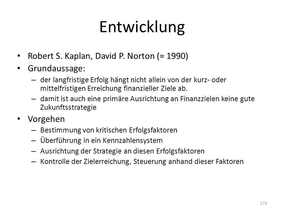 Entwicklung Robert S. Kaplan, David P. Norton (≈ 1990) Grundaussage: