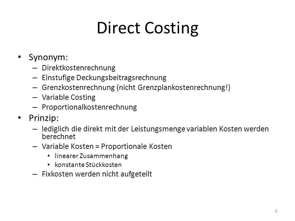 Direct Costing Synonym: Prinzip: Direktkostenrechnung
