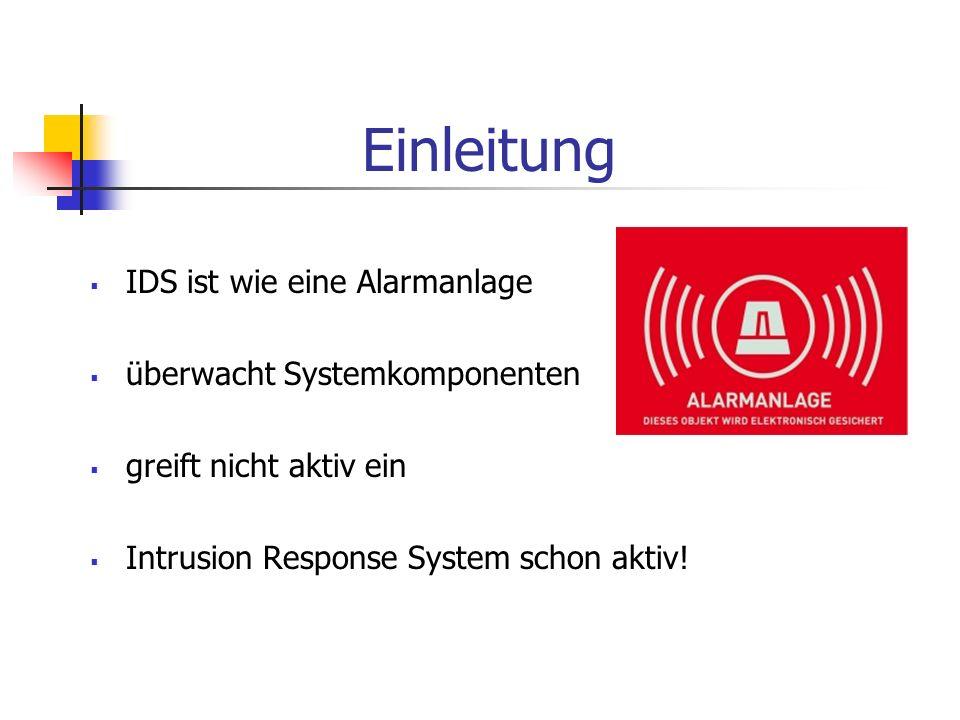 Einleitung IDS ist wie eine Alarmanlage überwacht Systemkomponenten