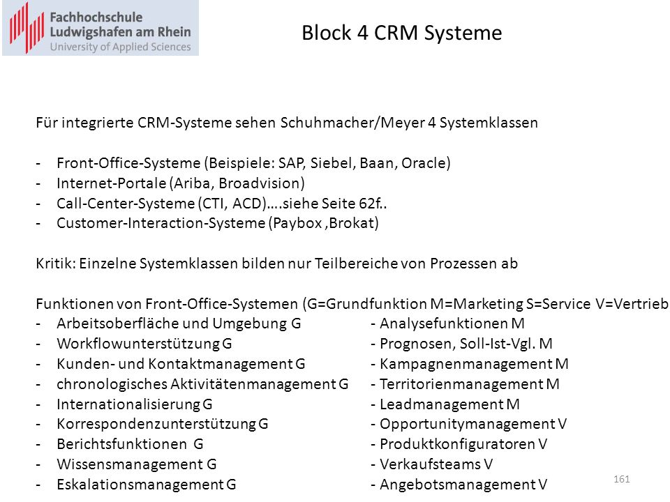 Block 4 CRM Systeme Für integrierte CRM-Systeme sehen Schuhmacher/Meyer 4 Systemklassen. Front-Office-Systeme (Beispiele: SAP, Siebel, Baan, Oracle)