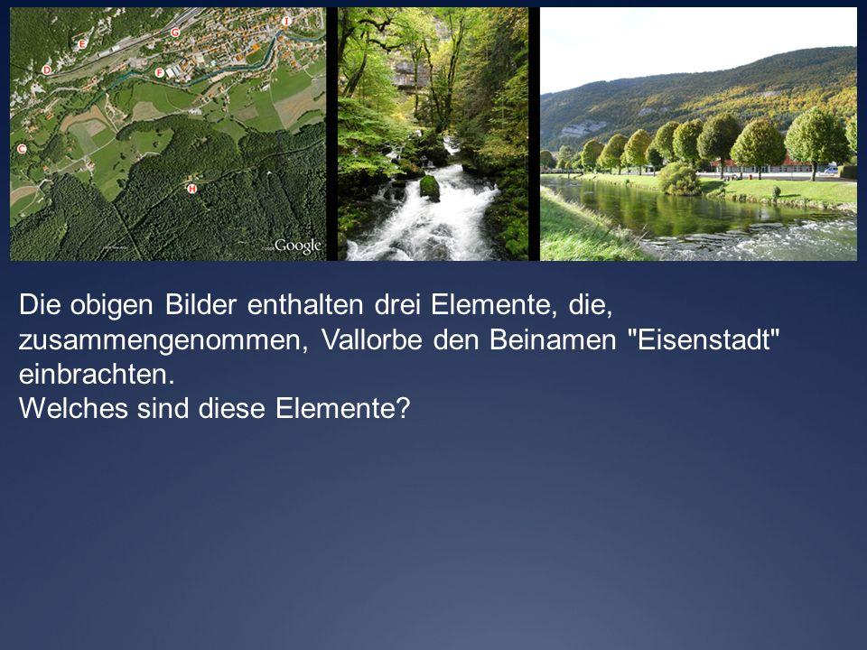Die obigen Bilder enthalten drei Elemente, die, zusammengenommen, Vallorbe den Beinamen Eisenstadt einbrachten.