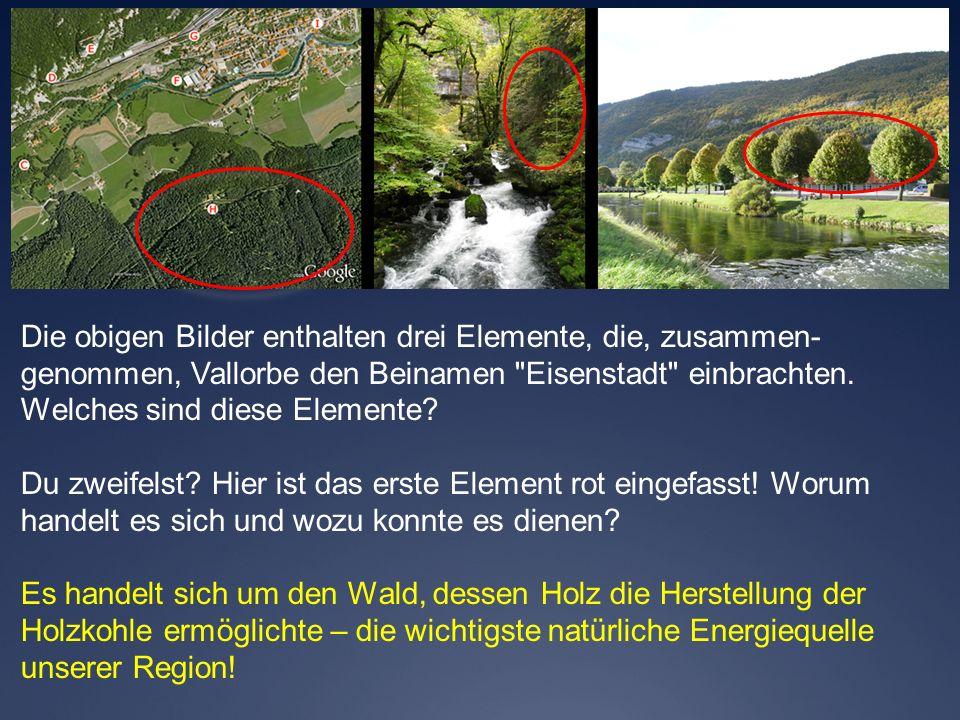 Die obigen Bilder enthalten drei Elemente, die, zusammen-genommen, Vallorbe den Beinamen Eisenstadt einbrachten.