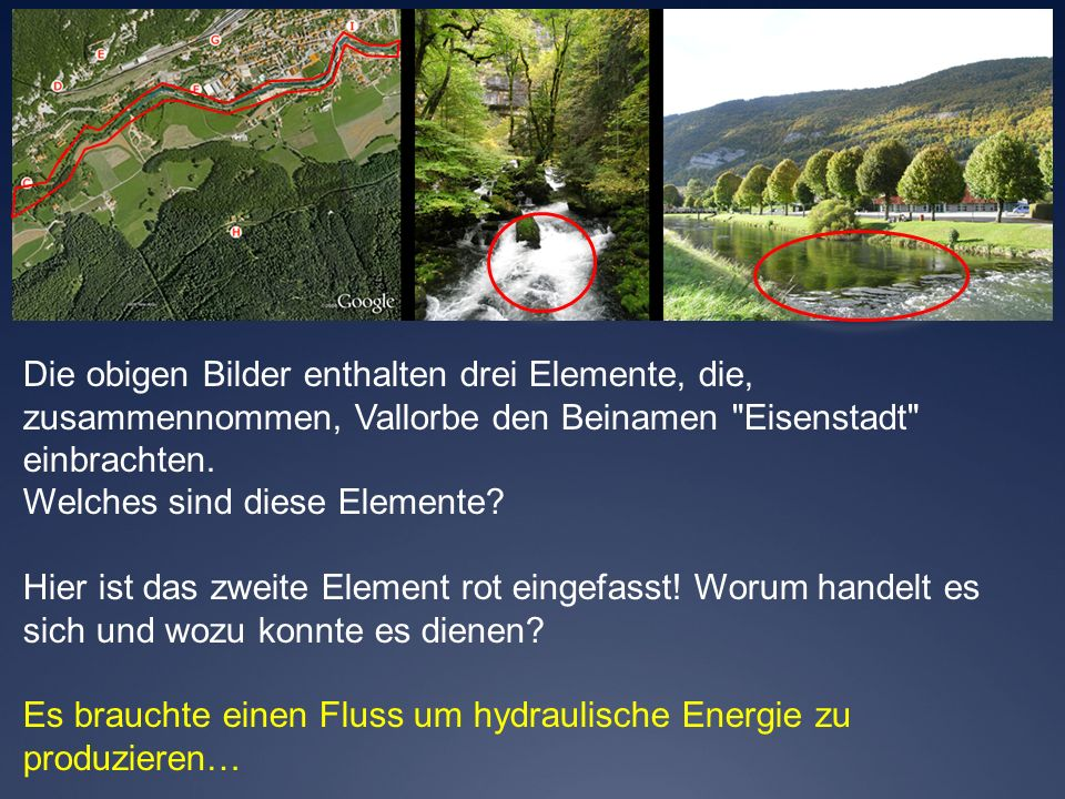 Die obigen Bilder enthalten drei Elemente, die, zusammennommen, Vallorbe den Beinamen Eisenstadt einbrachten.