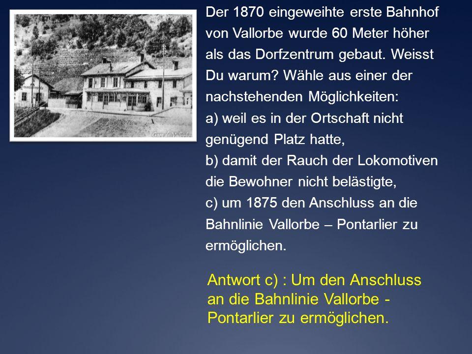 Antwort c) : Um den Anschluss an die Bahnlinie Vallorbe -