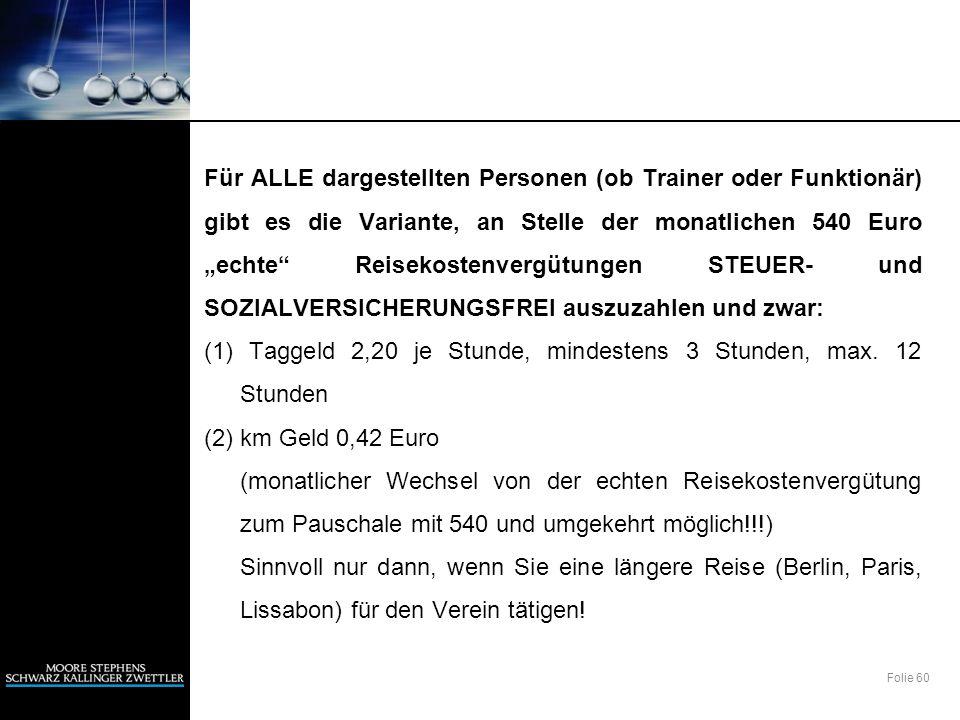"""Für ALLE dargestellten Personen (ob Trainer oder Funktionär) gibt es die Variante, an Stelle der monatlichen 540 Euro """"echte Reisekostenvergütungen STEUER- und SOZIALVERSICHERUNGSFREI auszuzahlen und zwar: (1) Taggeld 2,20 je Stunde, mindestens 3 Stunden, max."""