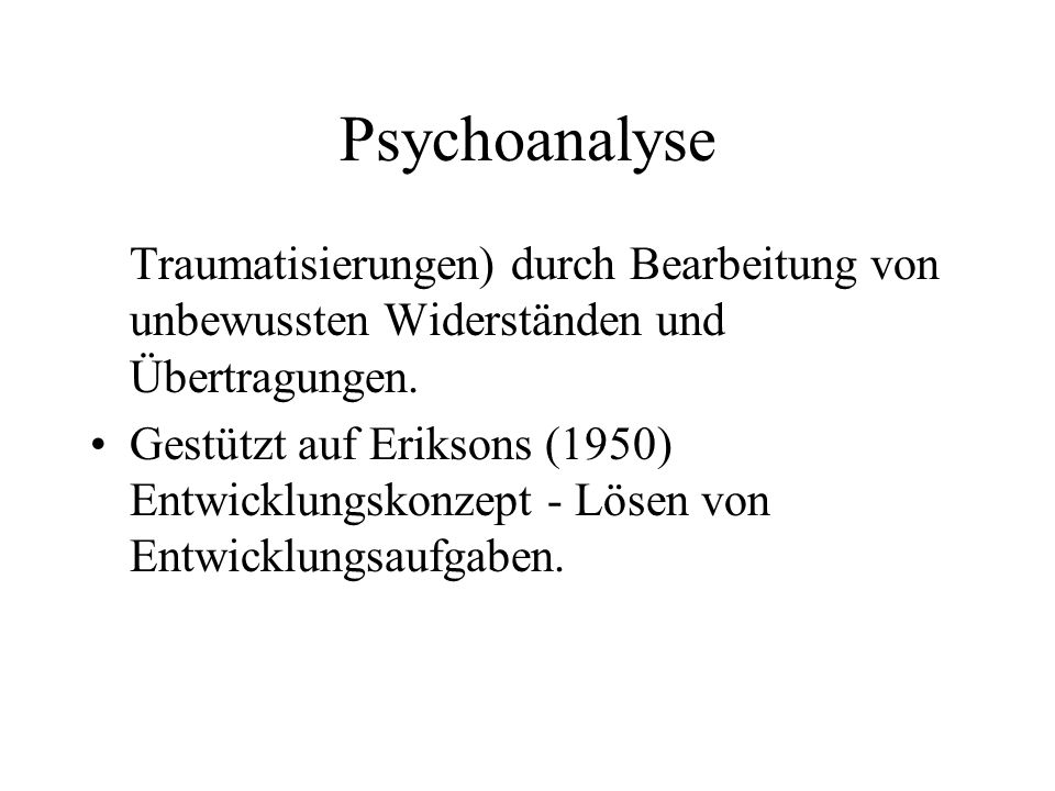Psychoanalyse Traumatisierungen) durch Bearbeitung von unbewussten Widerständen und Übertragungen.