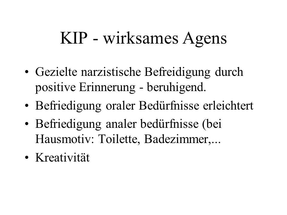 KIP - wirksames AgensGezielte narzistische Befreidigung durch positive Erinnerung - beruhigend. Befriedigung oraler Bedürfnisse erleichtert.