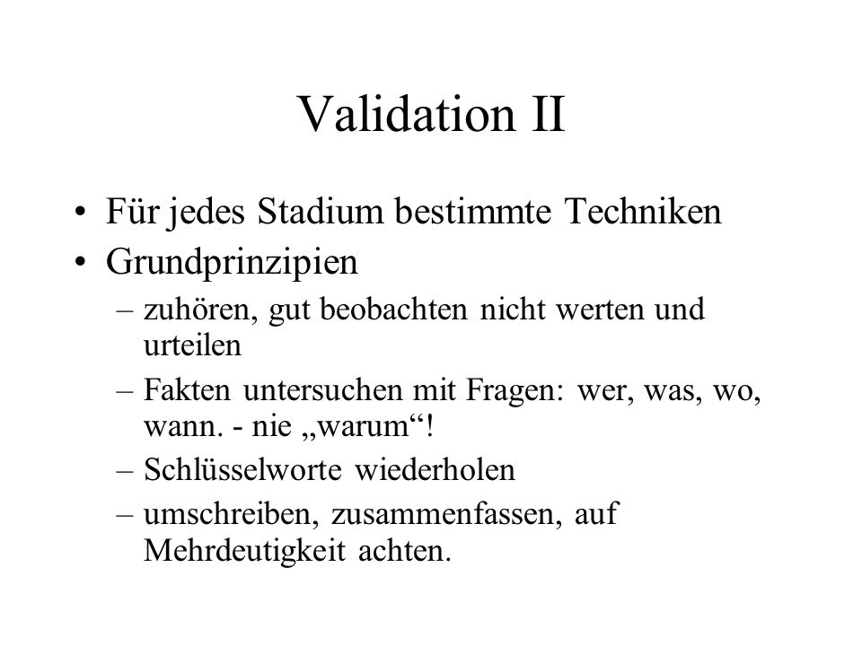Validation II Für jedes Stadium bestimmte Techniken Grundprinzipien