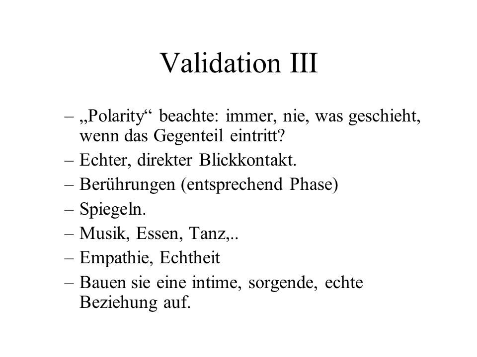 """Validation III """"Polarity beachte: immer, nie, was geschieht, wenn das Gegenteil eintritt Echter, direkter Blickkontakt."""