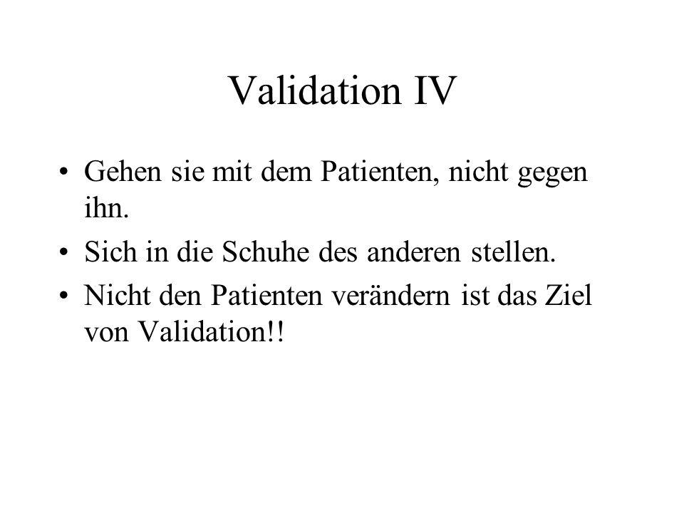 Validation IV Gehen sie mit dem Patienten, nicht gegen ihn.