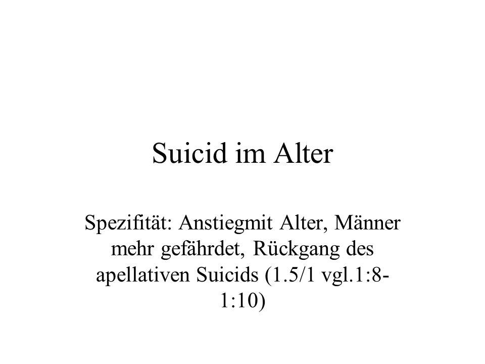 Suicid im Alter Spezifität: Anstiegmit Alter, Männer mehr gefährdet, Rückgang des apellativen Suicids (1.5/1 vgl.1:8-1:10)