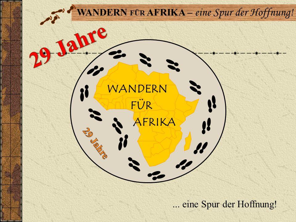 29 Jahre WANDERN FÜR AFRIKA 29 Jahre ... eine Spur der Hoffnung!