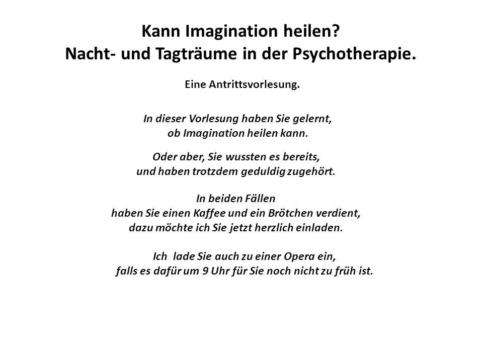 Kann Imagination heilen Nacht- und Tagträume in der Psychotherapie.