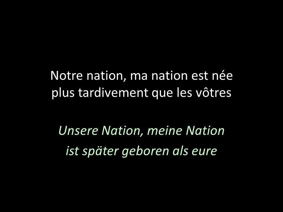 Notre nation, ma nation est née plus tardivement que les vôtres