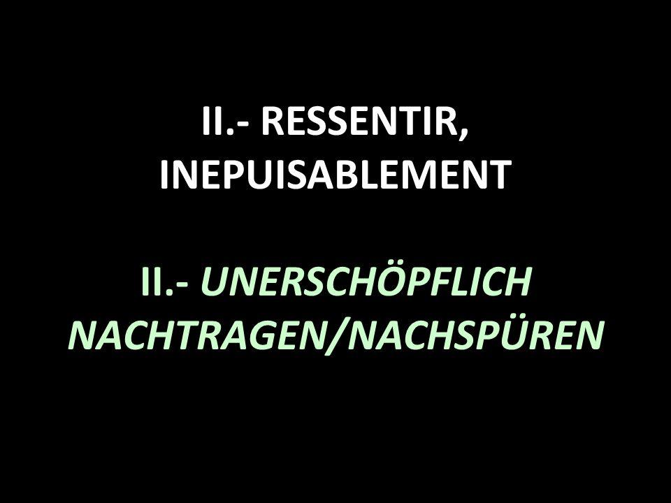 II. - RESSENTIR, INEPUISABLEMENT II