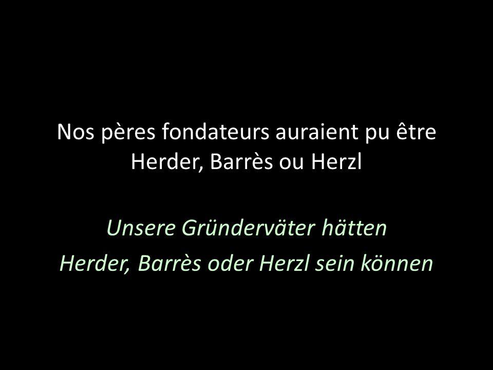 Nos pères fondateurs auraient pu être Herder, Barrès ou Herzl