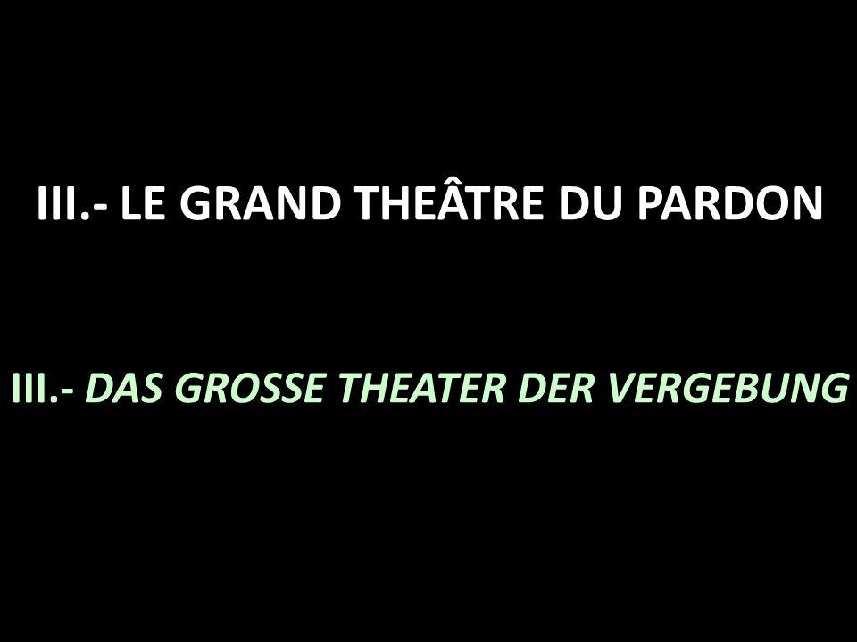 III. - LE GRAND THEÂTRE DU PARDON III