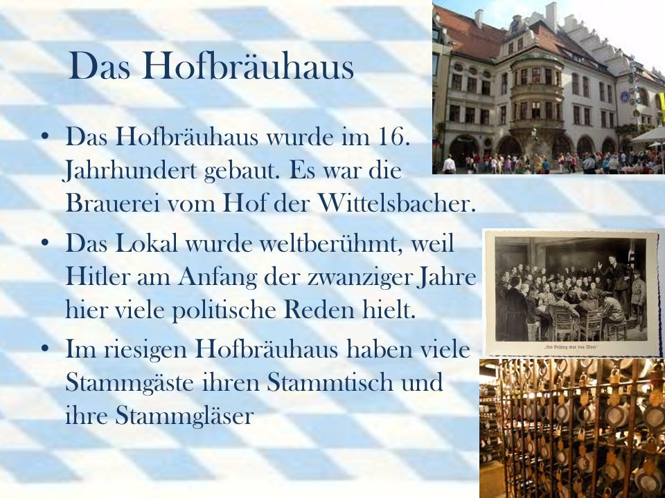 Das Hofbräuhaus Das Hofbräuhaus wurde im 16. Jahrhundert gebaut. Es war die Brauerei vom Hof der Wittelsbacher.
