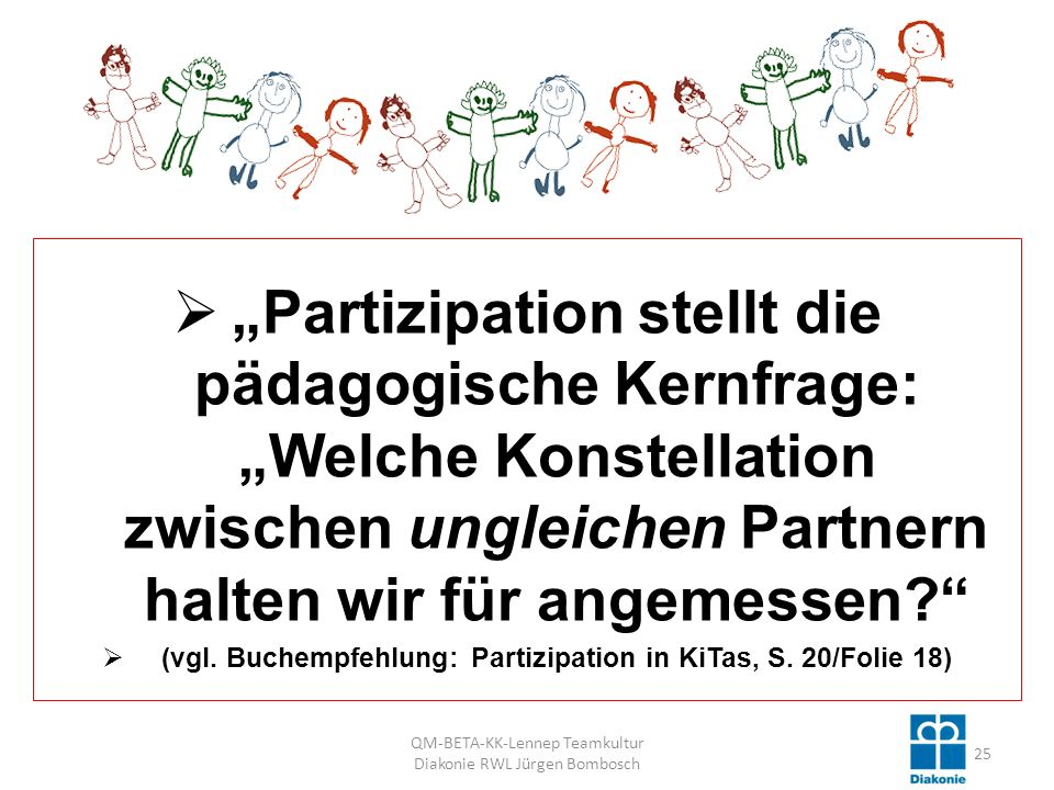 (vgl. Buchempfehlung: Partizipation in KiTas, S. 20/Folie 18)