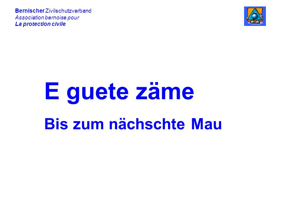 E guete zäme Bis zum nächschte Mau Bernischer Zivilschutzverband