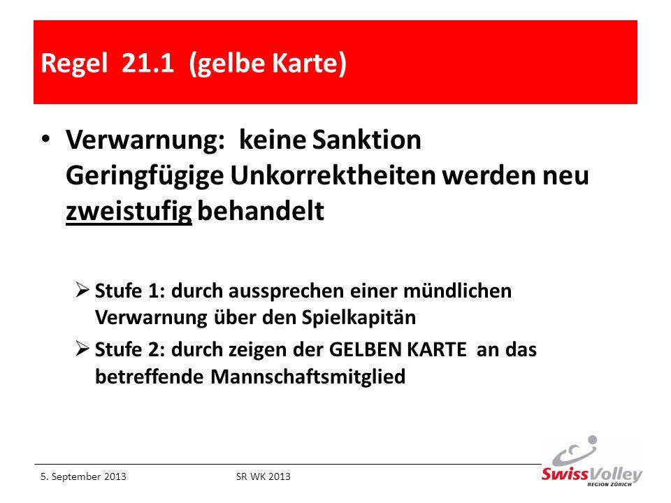 Regel 21.1 (gelbe Karte) Verwarnung: keine Sanktion Geringfügige Unkorrektheiten werden neu zweistufig behandelt.
