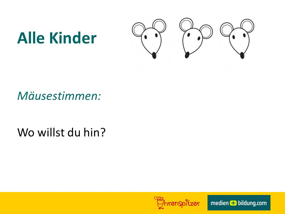 Alle Kinder Mäusestimmen: Wo willst du hin