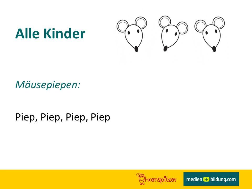 Alle Kinder Mäusepiepen: Piep, Piep, Piep, Piep