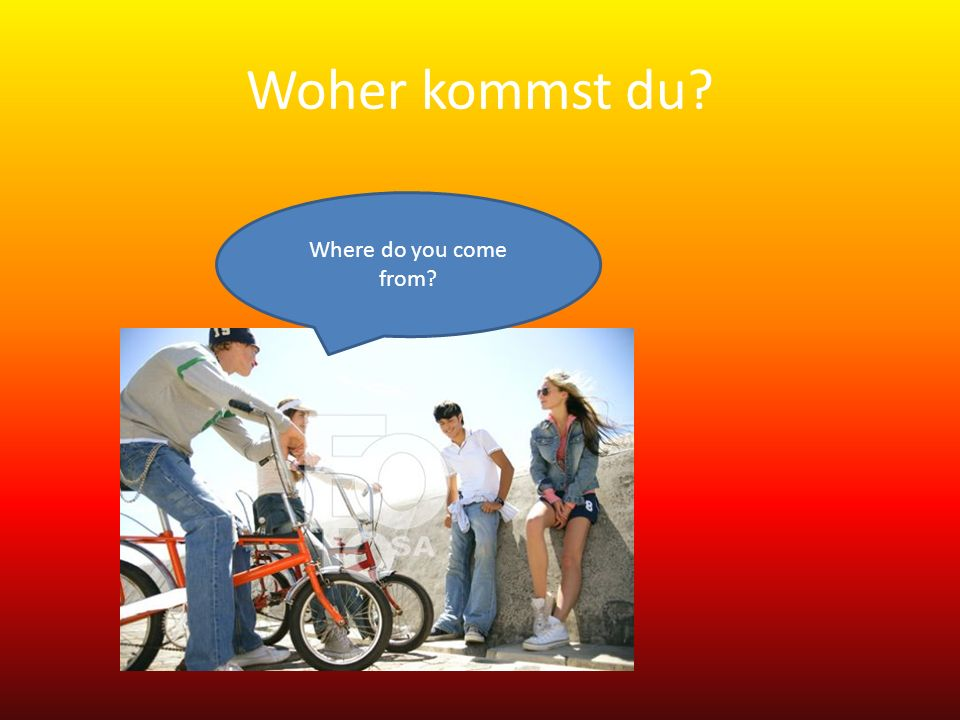 Woher kommst du Where do you come from