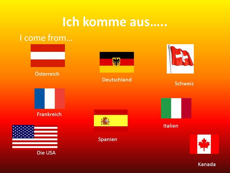 Ich komme aus….. I come from… Österreich Deutschland Schweiz