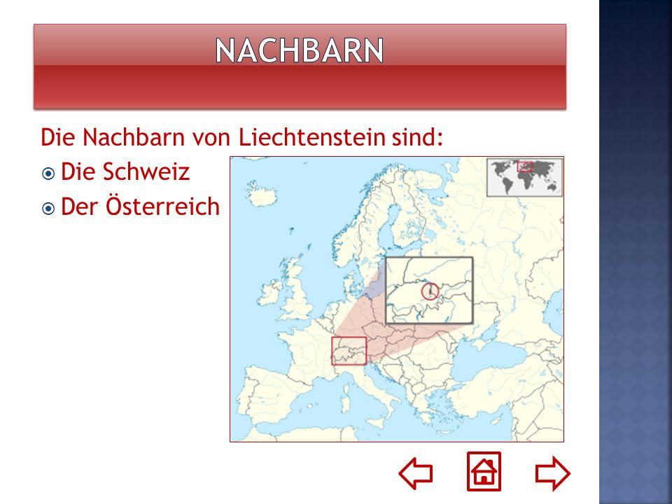 Nachbarn Die Nachbarn von Liechtenstein sind: Die Schweiz