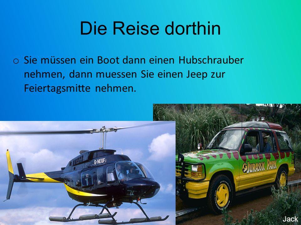 Die Reise dorthin Sie müssen ein Boot dann einen Hubschrauber nehmen, dann muessen Sie einen Jeep zur Feiertagsmitte nehmen.