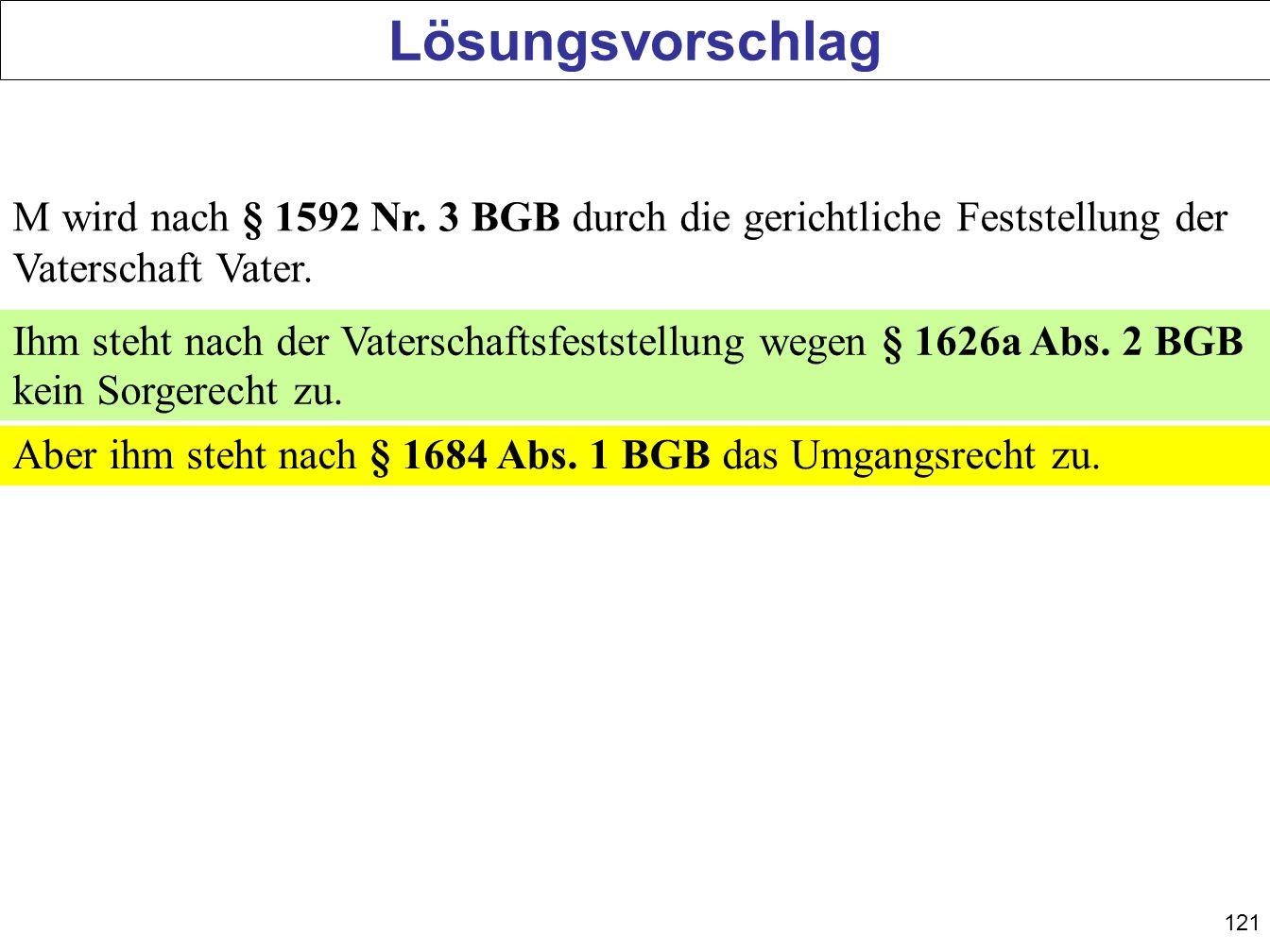 Lösungsvorschlag M wird nach § 1592 Nr. 3 BGB durch die gerichtliche Feststellung der Vaterschaft Vater.