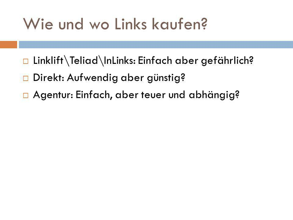 Wie und wo Links kaufen Linklift\Teliad\InLinks: Einfach aber gefährlich Direkt: Aufwendig aber günstig