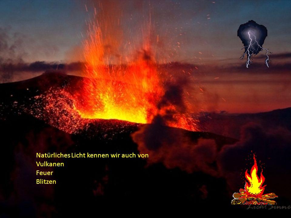 Natürliches Licht kennen wir auch von Vulkanen