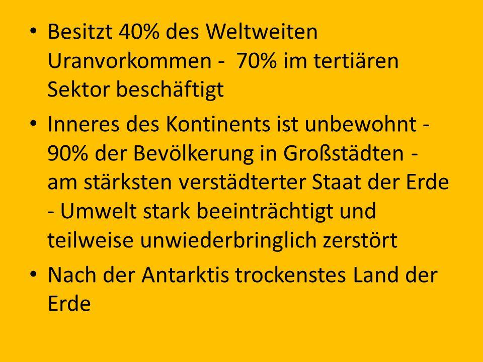 Besitzt 40% des Weltweiten Uranvorkommen - 70% im tertiären Sektor beschäftigt