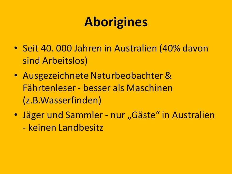 Aborigines Seit 40. 000 Jahren in Australien (40% davon sind Arbeitslos)