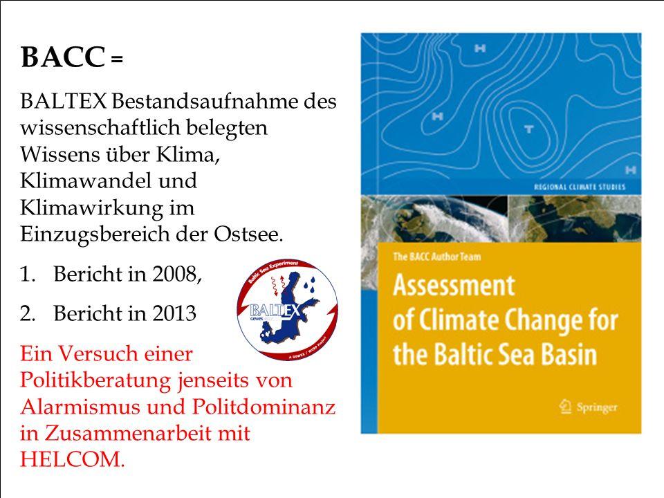 BACC = BALTEX Bestandsaufnahme des wissenschaftlich belegten Wissens über Klima, Klimawandel und Klimawirkung im Einzugsbereich der Ostsee.
